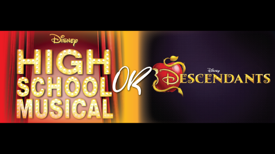 Descendants or High School Musical?
